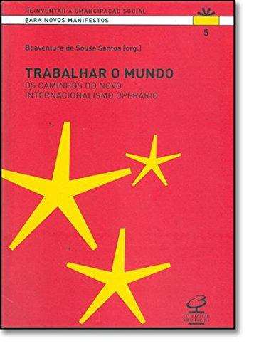 TRABALHAR O MUNDO: Os caminhos do novo internacionalismo operário: Os caminhos do novo internacionalismo operário
