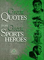 Great Quotes from Great Sports Heroes (Great Quotes Series)
