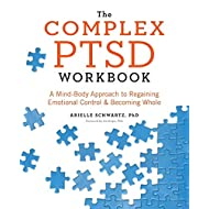 Complex PTSD Workbook: A Mind-Body Approach To Regaining Emotional Control And Becoming Whole