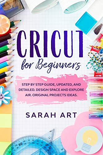 CRICUT FOR BEGINNERS: Step by Step Guide, updated, and detailed. Design Space and Explore Air. Original Projects Ideas. (English Edition)