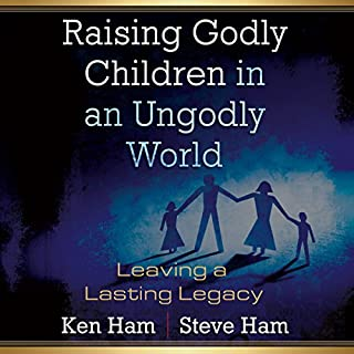Raising Godly Children in an Ungodly World     Leaving a Lasting Legacy              By:                                                                                                                                 Steve Ham,                                                                                        Ken Ham                               Narrated by:                                                                                                                                 Curtis Matthews                      Length: 8 hrs and 30 mins     19 ratings     Overall 4.2