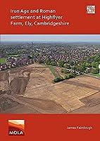 Iron Age and Roman Settlement at Highflyer Farm, Ely, Cambridgeshire