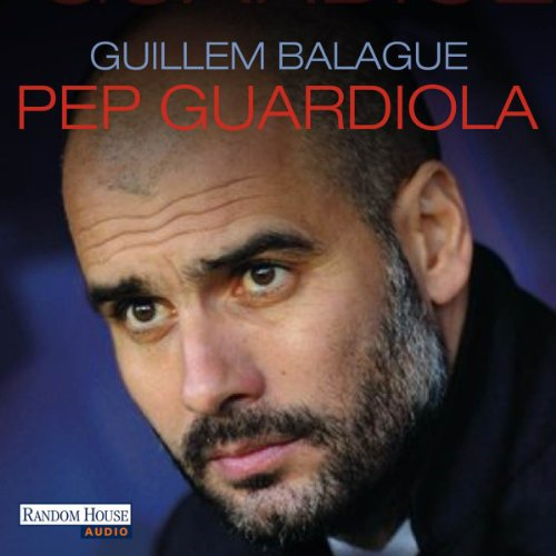 Pep Guardiola: Die Biografie audiobook cover art