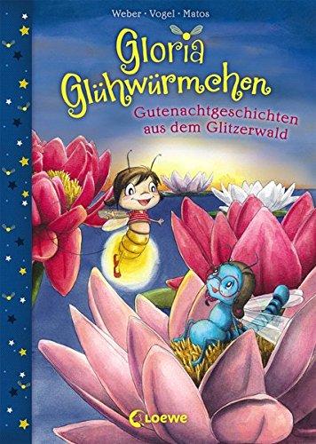 Gloria Glühwürmchen - Gutenachtgeschichten aus dem Glitzerwald: Kinderbuch zum Vorlesen und ersten Selberlesen für Kinder ab 5 Jahre