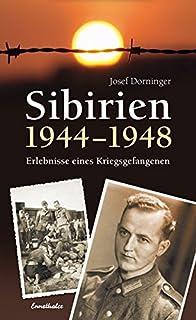 Sibirien 1944 - 1948: Erlebnisse eines Kriegsgefangenen