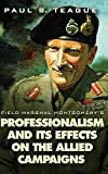 Field Marshal Montgomery's Professionalism and Its Effects on the Allied Campaigns