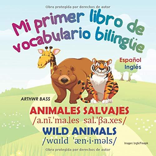 Animales Salvajes. Wild Animals: Mi primer libro de vocabulario bilingüe