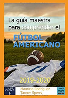 La guía maestra para comprender el fútbol americano 2019-