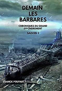 Demain les barbares: Chroniques du Grand Effondrement Saison 2 par [Franck  Poupart]