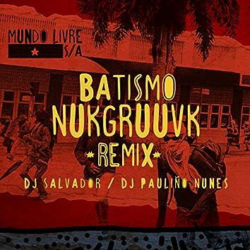 Batismo Nukgruuvk (Remix)