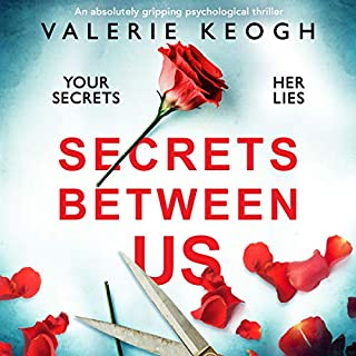 Secrets Between Us: An absolutely gripping psychological thriller                   By:                                                                                                                                 Valerie Keogh                               Narrated by:                                                                                                                                 Emma Newman                      Length: 10 hrs and 17 mins     96 ratings     Overall 3.9