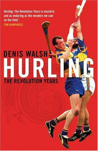 Hurling: The Revolution Years
