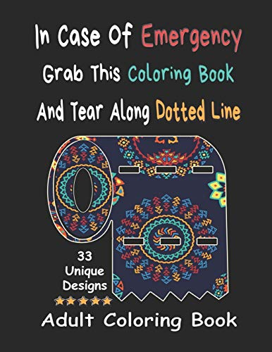 In Case Of Emergency Grab This Coloring Book And Tear Along Dotted Line - Adult Coloring Book: Stress Relieving Coloring Pages With Unique Designs And ... Jokes, Swear Words)  For Adults Relaxation.