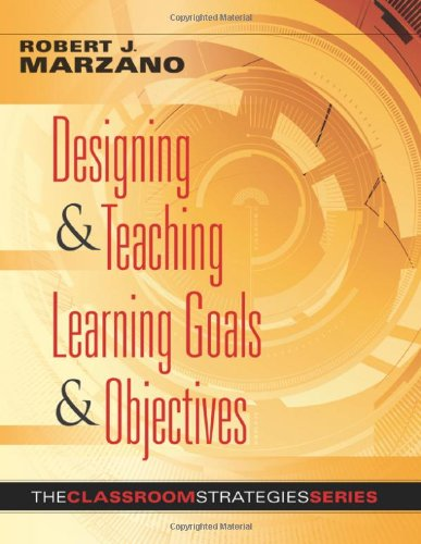 Download Designing & Teaching Learning Goals & Objectives (Classroom Strategies That Work) 0982259204