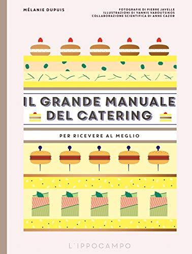 Il grande manuale del catering. Per ricevere al meglio