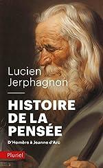 Histoire de la pensée - D'Homère à Jeanne d'Arc de Lucien Jerphagnon