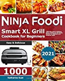Ninja Foodi Smart XL Grill Cookbook for Beginners 2021: 1000-Days Easy & Delicious Indoor Grilling...