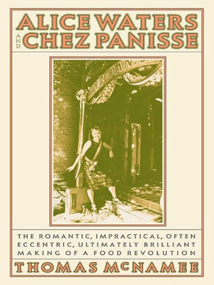 控えめなペットできたAlice Waters and Chez Panisse: The Romantic, Impractical, Often Eccentric, Ultimately Brilliant Making of a Food Revolution (English Edition)