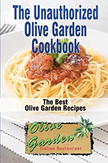 The Unauthorized Olive Garden Cookbook (Olive Garden Copycat Cookbook): The Best Olive Garden Recipes Recreated By Recipe Recreation Chefs (Copycat Olive Garden, Copycat Recipes, Olive Garden Recipes)