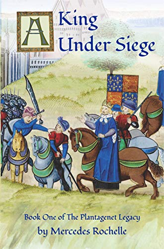 Book: A King Under Siege - Book One of The Plantagenet Legacy by Mercedes Rochelle