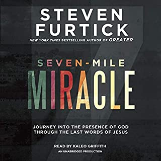 Seven-Mile Miracle     Journey into the Presence of God Through the Last Words of Jesus              Written by:                                                                                                                                 Steven Furtick                               Narrated by:                                                                                                                                 Kaleo Griffith                      Length: 4 hrs and 33 mins     1 rating     Overall 5.0