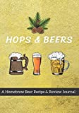 Hops & Beers: A Homebrew Beer Recipe & Review Journal: Record And Rate Your Homemade Brews