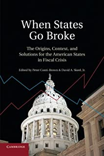 When States Go Broke: The Origins, Context, and Solutions for the American States in Fiscal Crisis