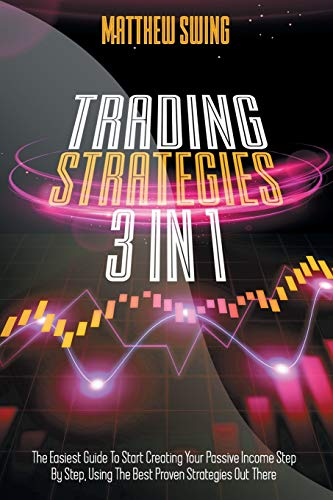 TRADING STRATEGIES: 3 Books In 1 Day Trading and Option Trading for Beginners + Day Trading Options. The Complete Guide to Start Creating Your Passive Income, using the Best Proven Strategies.