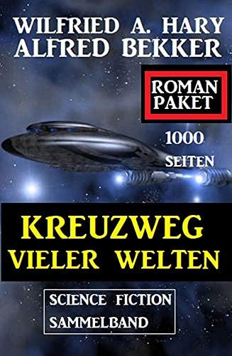 Kreuzweg vieler Welten : Science Fiction Sammelband: 1000 Seiten Roman Paket