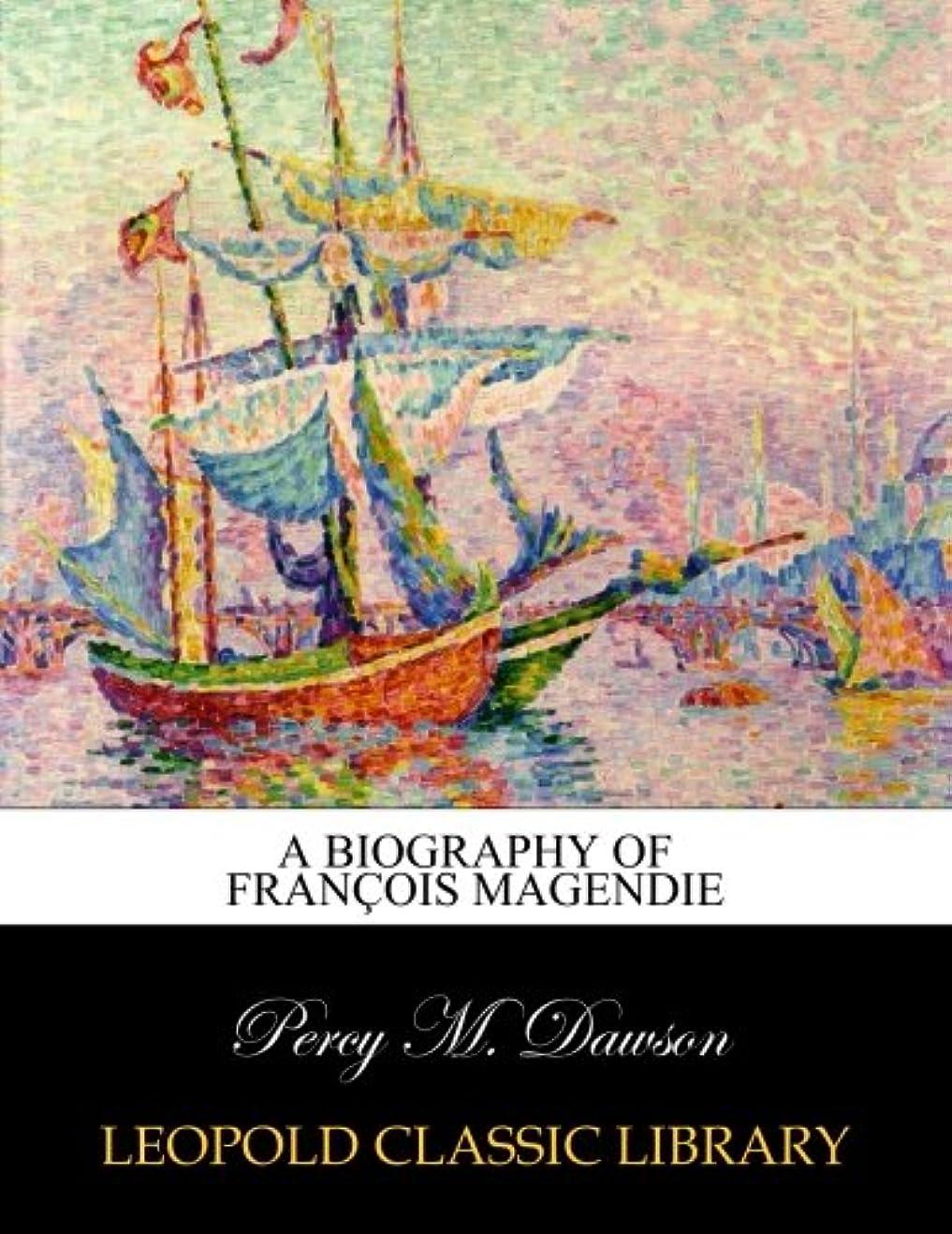 道徳アッパー束A Biography of Fran?ois Magendie