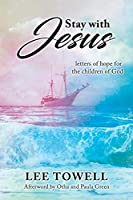 Stay With Jesus: - letters of hope for the children of God