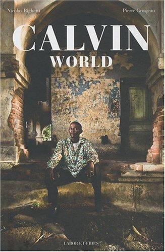 Calvin world : Quarante portraits sur cinq continents