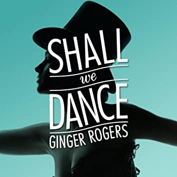 Shall We Dance - Ginger Rogers