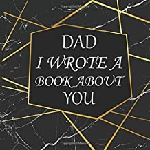 Dad I wrote a Book about You: Fill In The Blank Book With Prompts - What You Love About your Dad - Gift for Birthday, Father's Day, Grandparents day, Christmas