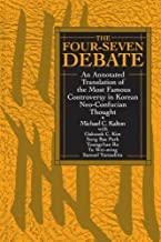 The Four-Seven Debate: An Annotated Translation of the Most Famous Controversy in Korean Neo-Confucian Thought (SUNY series in Korean Studies)
