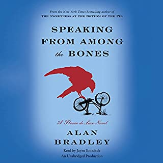 Speaking from Among the Bones     A Flavia de Luce Novel              Written by:                                                                                                                                 Alan Bradley                               Narrated by:                                                                                                                                 Jayne Entwistle                      Length: 10 hrs and 2 mins     7 ratings     Overall 4.6