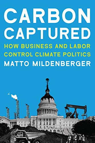 Compare Textbook Prices for Carbon Captured: How Business and Labor Control Climate Politics American and Comparative Environmental Policy Illustrated Edition ISBN 9780262538251 by Mildenberger, Matto