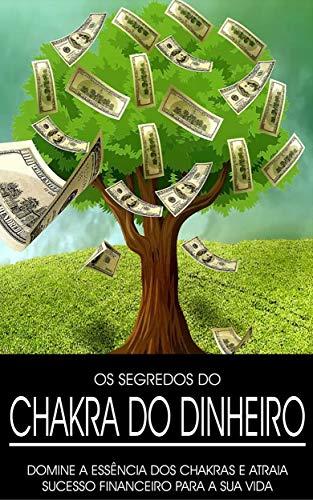 CHACRAS: Equilibre os seus chacras para desbloquear abundância e alcançar a situação financeira que deseja e merece