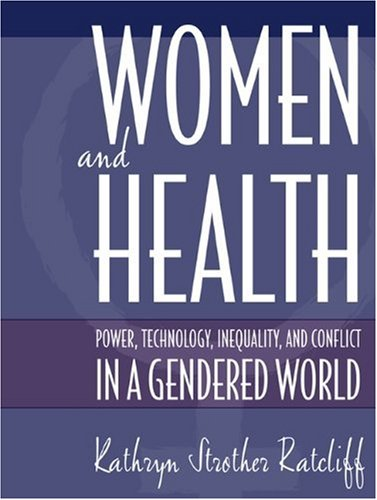 Women and Health: Power, Technology, Inequality and Conflict in a Gendered World