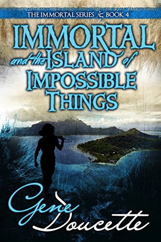 Immortal and the Island of Impossible Things (The Immortal Series Book 4)
