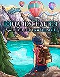 100 Landschaften: Ein Malbuch für Erwachsene mit Tropischen Stränden, Schöne Städte, Berge, Ländliche Landschaften und vieles mehr