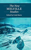 The New Melville Studies (Twenty-First-Century Critical Revisions)