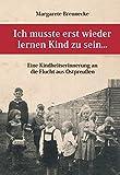 Ich musste erst wieder lernen Kind zu sein...: Eine Kindheitserinnerung an die Flucht aus Ostpreussen - Margarete Brennecke