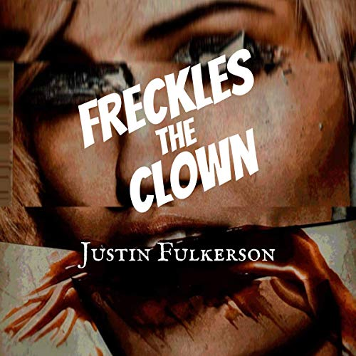 Freckles the Clown Audiobook By Justin Fulkerson cover art