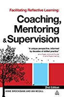Facilitating Reflective Learning: Coaching, Mentoring and Supervision