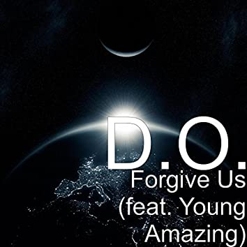 Forgive Us (feat. Young Amazing)