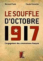 Le souffle d'octobre 1917 - L'engagement des communistes français de Bernard Pudal