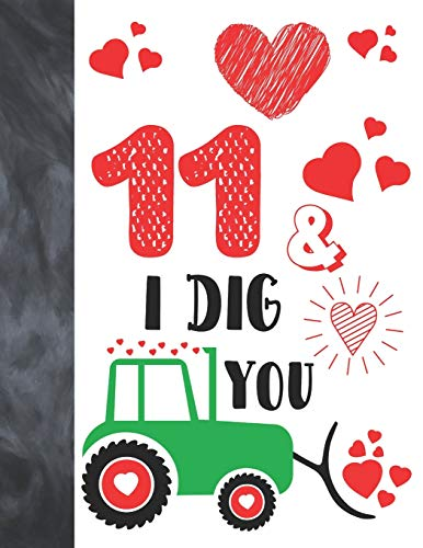 11 & I Dig You: Green Tractor Valentines Day Gift For Boys And Girls Age 11 Years Old - College Ruled Composition Writing School Notebook To Take Classroom Teachers Notes