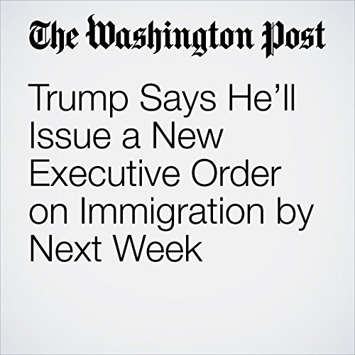 Trump Says He'll Issue a New Executive Order on Immigration by Next Week copertina