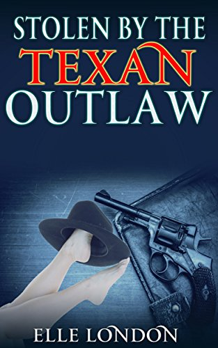 Stolen By The Texan Outlaw: Historical Western Romance (English Edition)